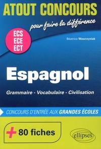 Béatrice Wawrzyniak - Espagnol ECS ECE ECT - Grammaire, vocabulaire, civilisation.