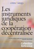 Béatrice Zareczky Weinberg - Les instruments juridiques de la coopération décentralisée - Un cadre juridique modifié, afin de sécuriser les actions de coopération décentralisée.