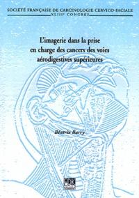 Limagerie dans la prise en charge des cancers des voies supérieures - 43e Congrès de la Société française de carcinologie cervico-faciale, Paris, 19-20 novembre 2010.pdf