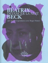 Béatrix Beck - Devancer la nuit - Suivi de Correspondance avec Roger Nimier.
