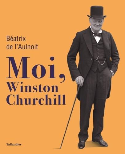 Béatrix de L'Aulnoit - Moi, Winston Churchill.