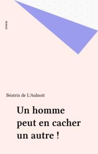 Béatrix de L'Aulnoit - Un homme peut en cacher un autre !.