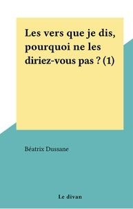 Béatrix Dussane - Les vers que je dis, pourquoi ne les diriez-vous pas ? (1).