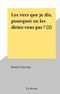 Béatrix Dussane - Les vers que je dis, pourquoi ne les diriez-vous pas ? (2).