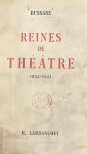 Béatrix Dussane - Reines de théâtre, 1633-1941.