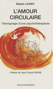 Béatrix Lagier - L'amour circulaire - Témoignage d'une psychothérapeute.