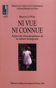 Béatrix Le Wita - Ni vue ni connue - Approche ethnographique de la culture bourgeoise.