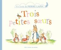 Beatrix Potter - Un conte de Pierre Lapin  : Trois petites soeurs.