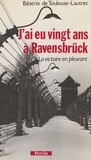 Béatrix Toulouse-Lautrec - J'ai eu vingt ans à Ravensbrück - La victoire en pleurant.