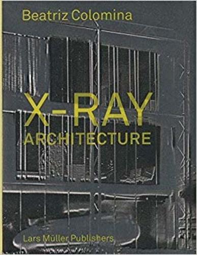 Beatriz Colomina - X-Ray Architecture.