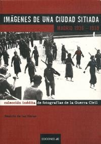 Beatriz de Las Heras - Imagenes de una ciudad sitiada - Madrid 1936-1939.