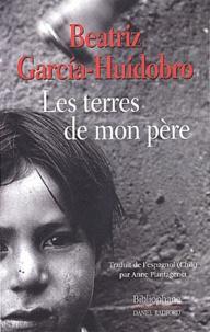 Beatriz Garcia-Huidobro - Les terres de mon père.
