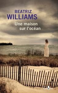Beatriz Williams - Une maison sur l'océan.