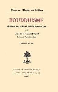 Louis de la Vallée-Poussin - Bouddhisme, opinions sur l'histoire de la dogmatique.