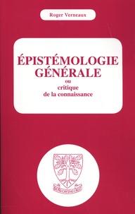 Roger Verneaux - Epistémologie générale ou critique de la connaissance.