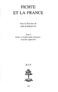 Ives Radrizzani - FICHTE ET LA FRANCE. - Tome 1, Fichte et la philosophie française.