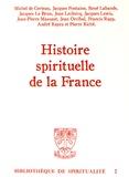 Michel de Certeau et Jacques Fontaine - Histoire spirituelle de la France - Spiritualité du catholicisme en France et dans les pays de langue française des origines à 1914.