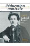Beauchesne - L'éducation musicale N° 573 : Gabriel Fauré.