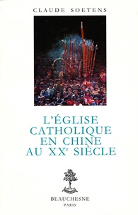Claude Soetens - L'Église catholique en Chine au XXe siècle.