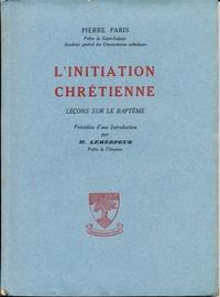Pierre Paris - L'initiation chrétienne - Leçons sur le baptême.
