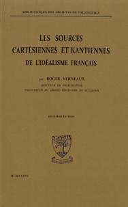 Roger Verneaux - Les sources cartésiennes et kantiennes de l'idéalisme français.