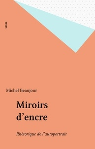 Beaujour - Miroirs d'encre - Rhétorique de l'autoportrait.