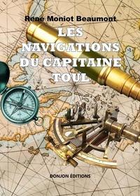 Beaumont rene Moniot - Les navigations du capitaine toul.