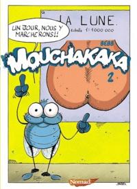 Bebb - Mouchakaka Tome 2 : La Lune, un jour, nous y marcherons !!.