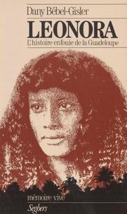 Bebe et Dany Bébel-Gisler - Léonora - L'histoire enfouie de la Guadeloupe.