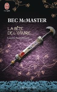 Bec McMaster - Londres la ténébreuse Tome 2 : La bête de l'ombre.