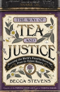 Becca Stevens - The Way of Tea and Justice - Rescuing the World's Favorite Beverage from Its Violent History.