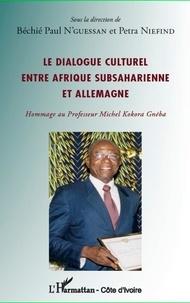 Béchié Paul N'Guessan et Petra Niefind - Le dialogue culturel entre Afrique subsaharienne et Allemagne - Hommage au Professeur Michel Kokora Gnéba.