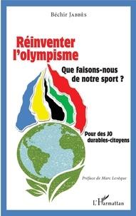 Réinventer l'olympisme- Que faisons nous de notre sport ? Pour des JO durables-citoyens - Béchir Jabbès pdf epub