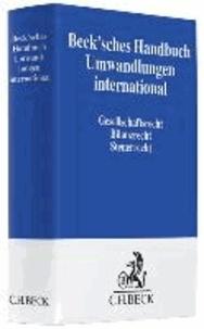 Beck'sches Handbuch Umwandlungen international - Gesellschaftsrecht, Bilanzrecht, Steuerrecht.