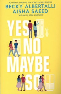 Becky Albertalli et Aisha Saeed - Yes No Maybe So.