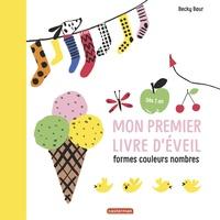 Becky Baur - Mon premier livre d'éveil - Formes, couleurs, nombres.