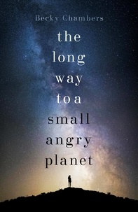 Becky Chambers - The Long Way to A Small, Angry Planet.