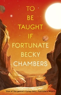 Becky Chambers - To Be Taught, If Fortunate - A Novella.
