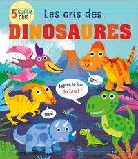 Becky Davies et Gareth Lucas - Les cris des dinosaures.