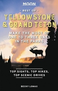 Becky Lomax - Moon Best of Yellowstone & Grand Teton - Make the Most of One to Three Days in the Parks.