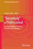 "Lesley Scanlon - ""Becoming"" a Professional - an Interdisciplinary Analysis of Professional Learning."