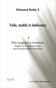 Beddy Ebnou - Voile, nudité et indécence - Tome 1, Des origines à Averroès, Enquête sur le rapport au corps selon les jurisconsultes musulmans.