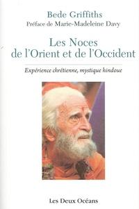 Bede Griffiths - Les noces de l'Orient et de l'Occident - La rencontre de deux sagesses en quête d'Absolu.