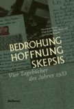 Bedrohung, Hoffnung, Skepsis - Vier Tagebücher des Jahres 1933.