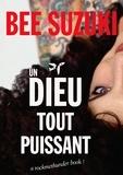 Bee Suzuki - Un Dieu Tout Puissant - A rock me thunder book !.