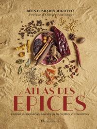 Beena Paradin Migotto - Atlas des épices - Un tour du monde des saveurs en 50 recettes et rencontres.