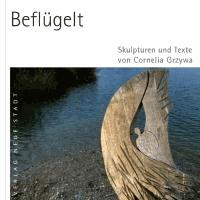 Beflügelt - Skulpturen und Texte von Cornelia Grzywa.