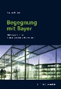 Begegnung mit Bayer - Historische Facetten eines innovativen Unternehmens.