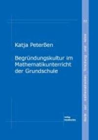 Begründungskultur im Mathematikunterricht der Grundschule - Eine Untersuchung der Lehrer zu ihren Vorstellungen vom Begründen und einer begründungsfördernden Unterrichtsgestaltung.