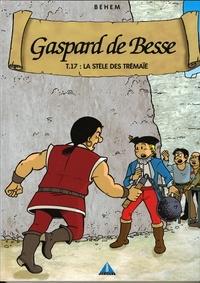 Behem - Gaspard de Besse Tome 17 : La Stèle des Trémaïé.